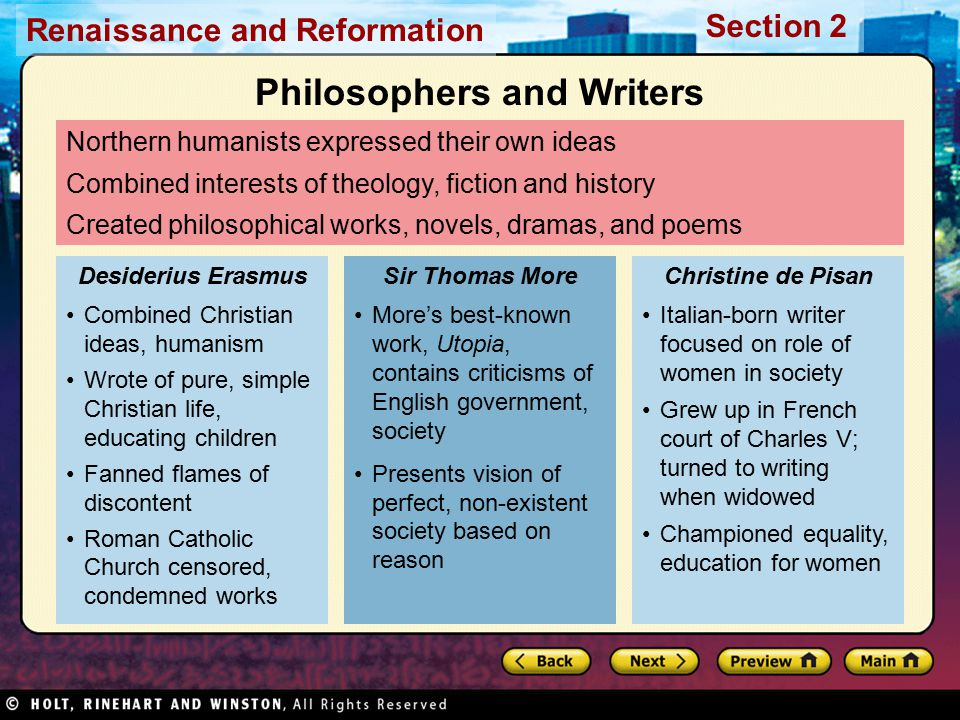 Renaissance and Reformation Section 2 Use of language, choice of themes made plays appealing even to uneducated Plays helped spread ideas of Renaissance to mass audience Focused on lives of realistic characters, unlike morality plays By Shakespeare's death, 1616, London scene of thriving theatre district Spread Renaissance Ideas Many believe English playwright William Shakespeare greatest writer Plots not original, but treatments of them masterful Drew inspiration from ancient, contemporary literature Knowledge of natural science, humanist topics expressed in plays William Shakespeare Shakespeare and His Characters