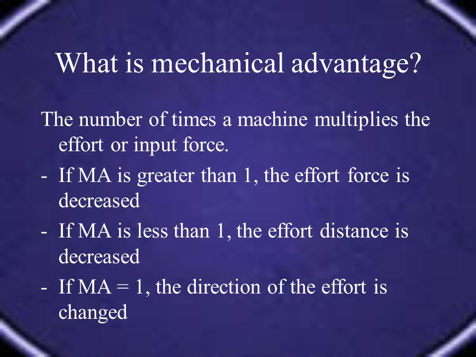The number of times a machine multiplies the effort or input force.