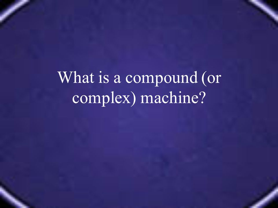 What is a compound (or complex) machine