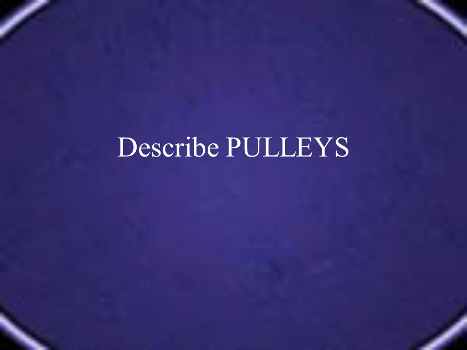 Describe PULLEYS
