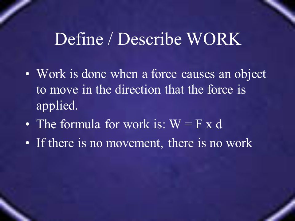 Units for Work (W=Fd) Force – newtons Distance – meters Work – newton-meter (N-m) or Joule (J)