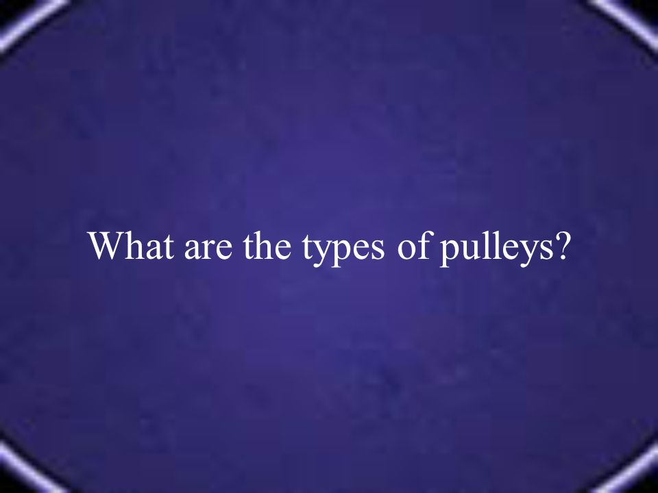 What are the types of pulleys