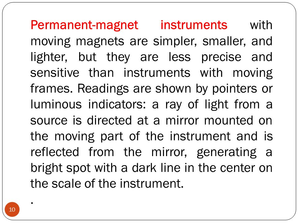 Permanent-magnet instruments with moving magnets are simpler, smaller, and lighter, but they are less precise and sensitive than instruments with movi
