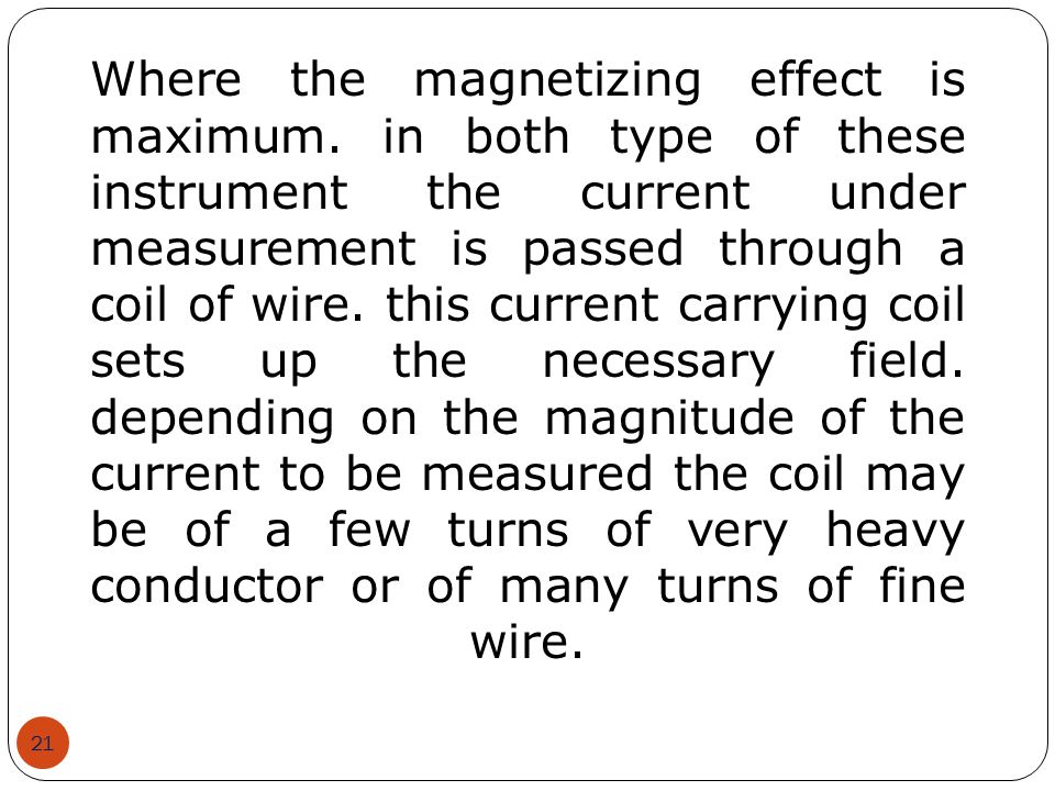 Where the magnetizing effect is maximum. in both type of these instrument the current under measurement is passed through a coil of wire. this current