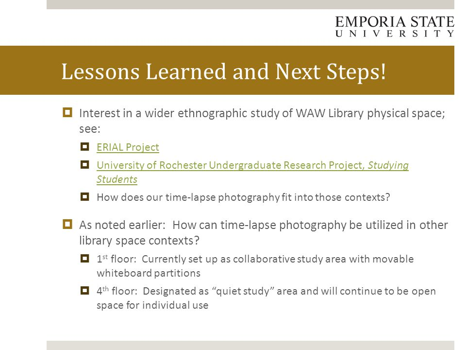  Interest in a wider ethnographic study of WAW Library physical space; see:  ERIAL Project ERIAL Project  University of Rochester Undergraduate Research Project, Studying Students University of Rochester Undergraduate Research Project, Studying Students  How does our time-lapse photography fit into those contexts.