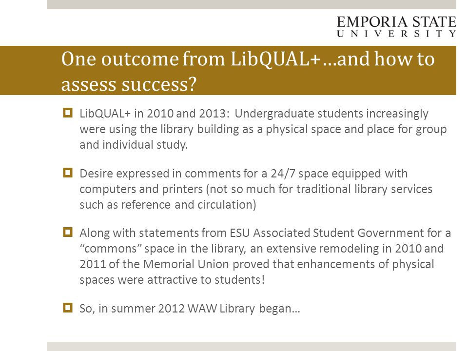  LibQUAL+ in 2010 and 2013: Undergraduate students increasingly were using the library building as a physical space and place for group and individual study.