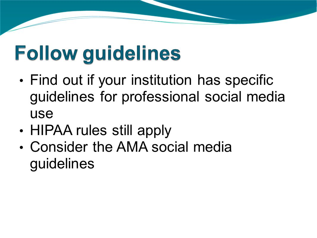 Find out if your institution has specific guidelines for professional social media use HIPAA rules still apply Consider the AMA social media guideline