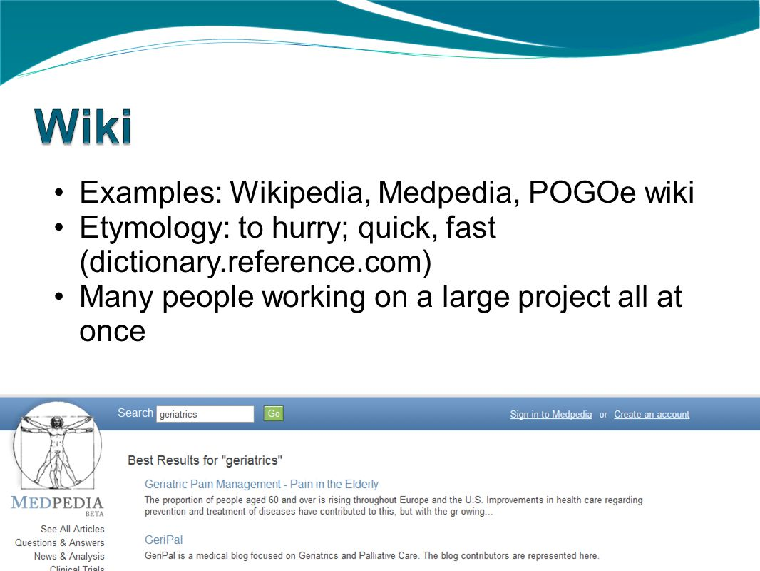 Examples: Wikipedia, Medpedia, POGOe wiki Etymology: to hurry; quick, fast (dictionary.reference.com) Many people working on a large project all at once