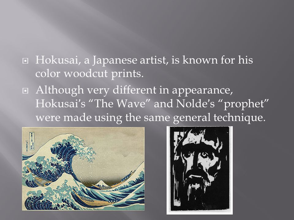  Hokusai, a Japanese artist, is known for his color woodcut prints.