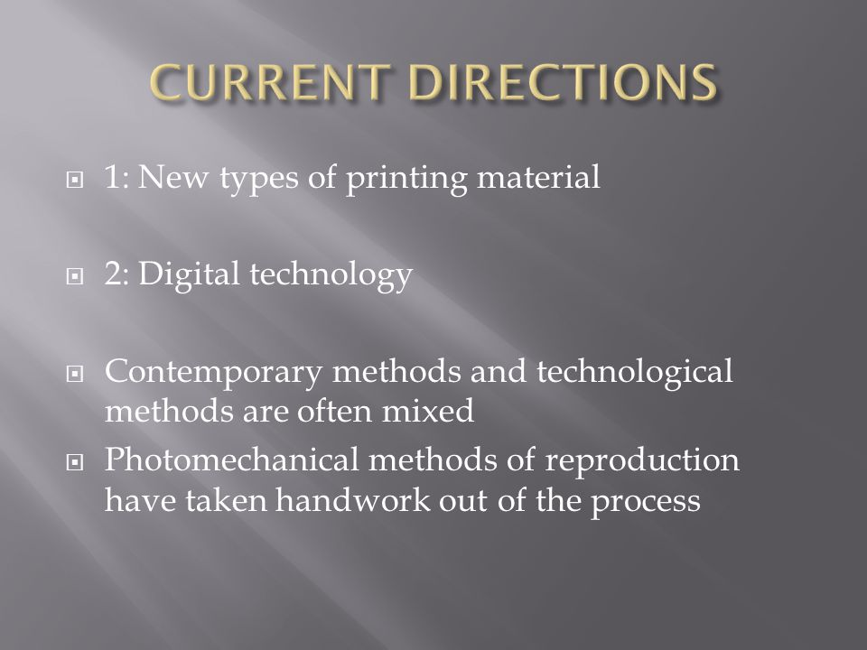  1: New types of printing material  2: Digital technology  Contemporary methods and technological methods are often mixed  Photomechanical methods of reproduction have taken handwork out of the process