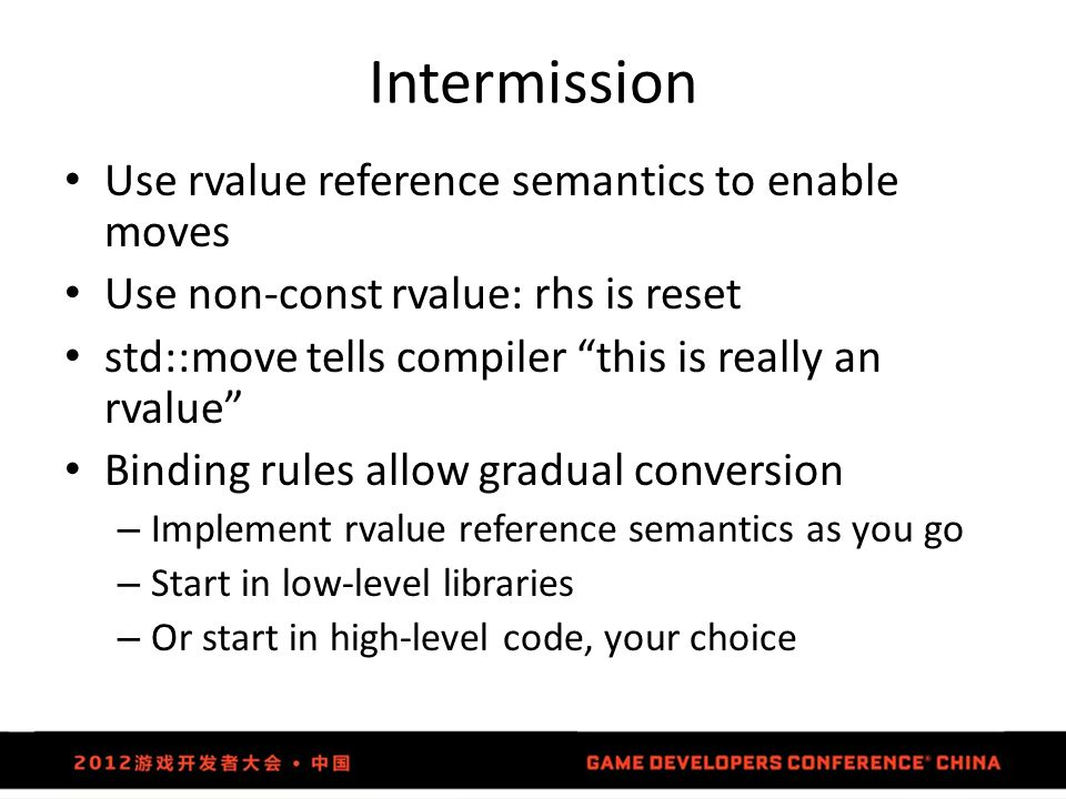 "Intermission Use rvalue reference semantics to enable moves Use non-const rvalue: rhs is reset std::move tells compiler ""this is really an rvalue"" Bin"