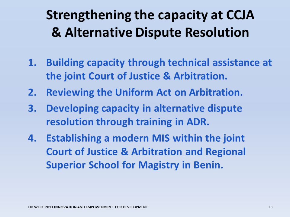 Strengthening the capacity at CCJA & Alternative Dispute Resolution 1.Building capacity through technical assistance at the joint Court of Justice & A