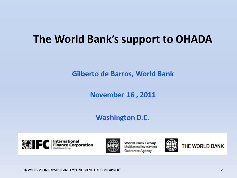 The World Bank's support to OHADA Gilberto de Barros, World Bank November 16, 2011 Washington D.C.