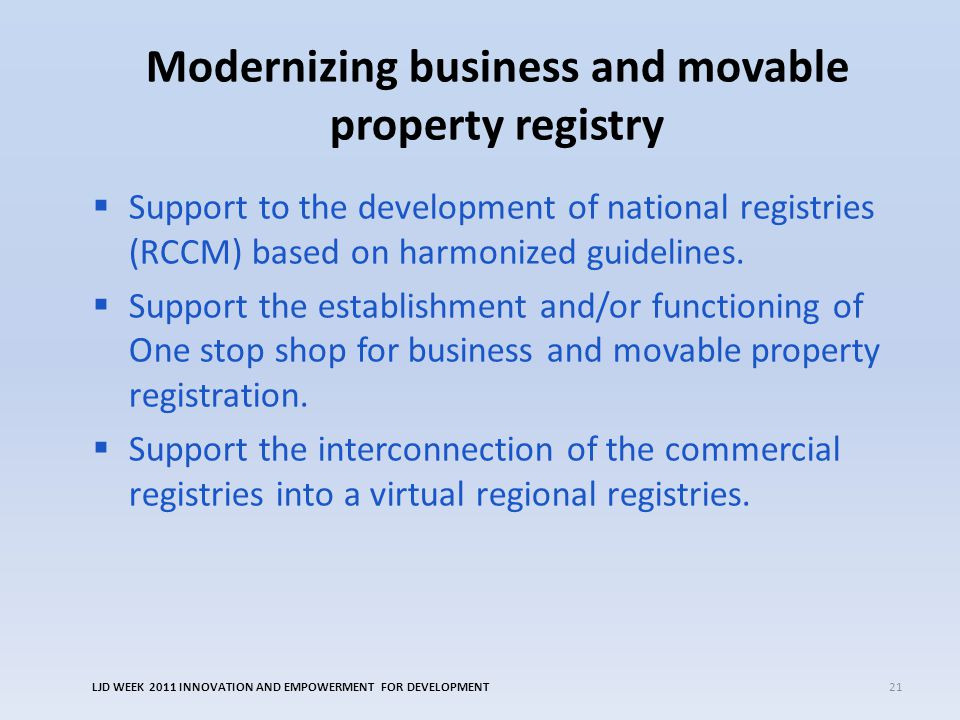Modernizing business and movable property registry  Support to the development of national registries (RCCM) based on harmonized guidelines.  Suppor