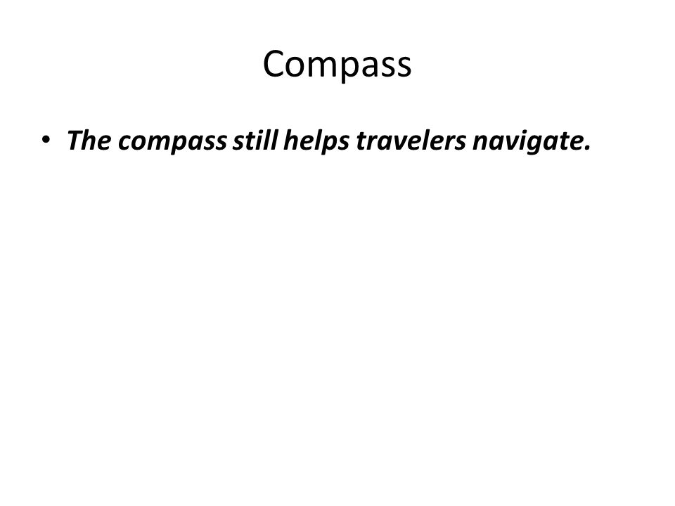 Compass The compass still helps travelers navigate.