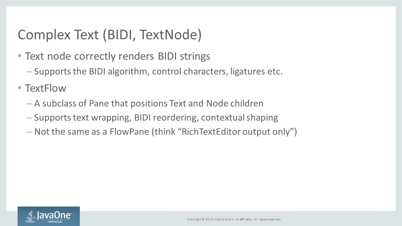 Copyright © 2014, Oracle and/or its affiliates. All rights reserved. Complex Text (BIDI, TextNode) Text node correctly renders BIDI strings – Supports