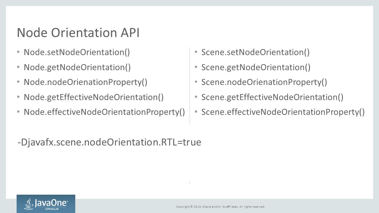 Copyright © 2014, Oracle and/or its affiliates. All rights reserved. Node Orientation API Node.setNodeOrientation() Node.getNodeOrientation() Node.nod