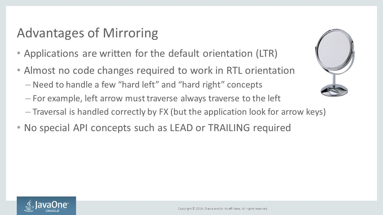 Copyright © 2014, Oracle and/or its affiliates. All rights reserved. Advantages of Mirroring Applications are written for the default orientation (LTR
