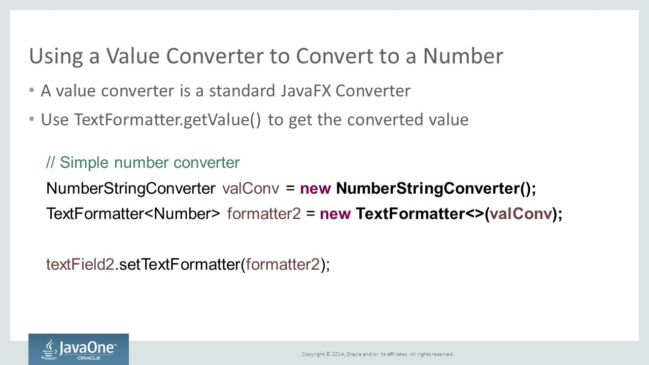 Copyright © 2014, Oracle and/or its affiliates. All rights reserved. Using a Value Converter to Convert to a Number A value converter is a standard Ja