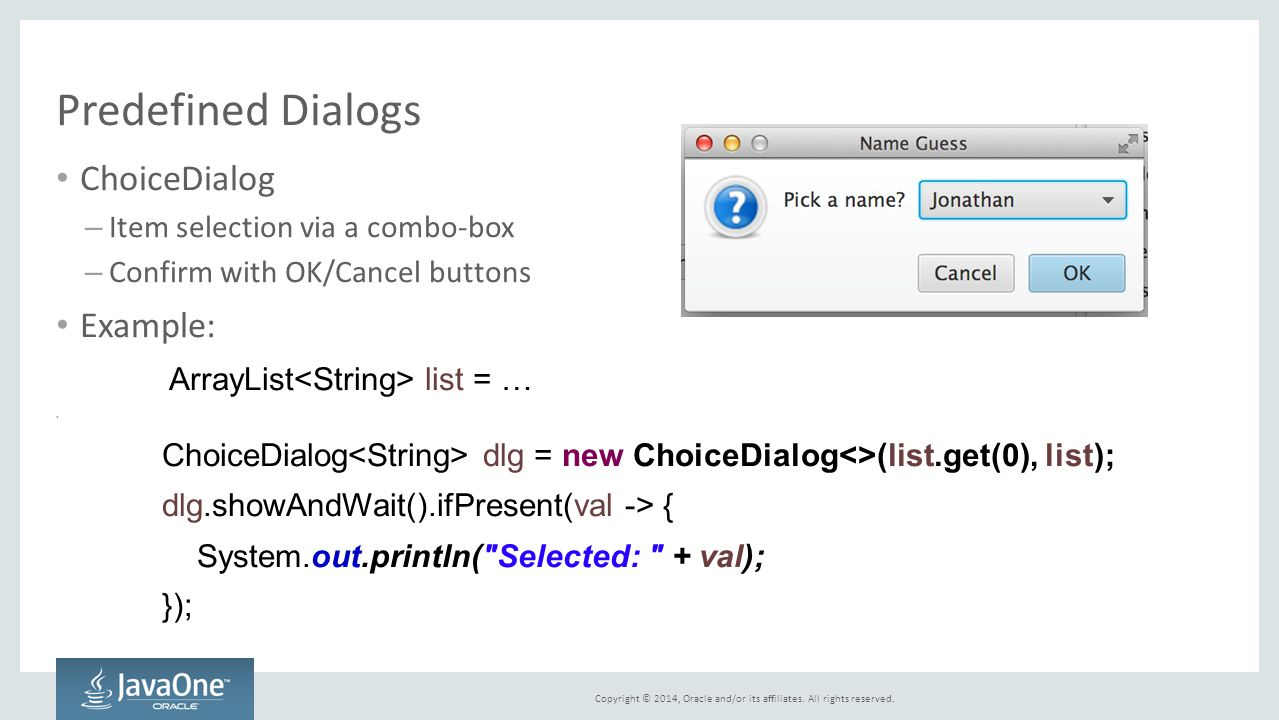 Copyright © 2014, Oracle and/or its affiliates. All rights reserved. Predefined Dialogs ChoiceDialog – Item selection via a combo-box – Confirm with O