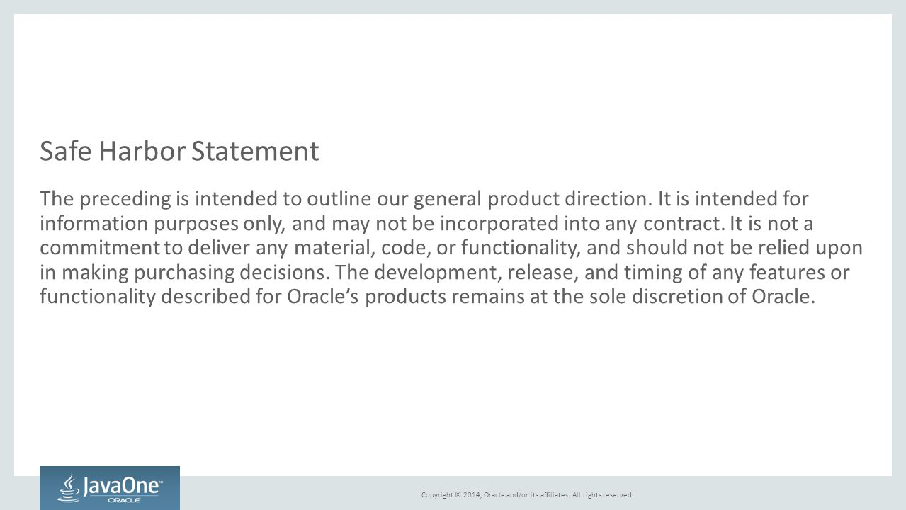 Copyright © 2014, Oracle and/or its affiliates. All rights reserved. Safe Harbor Statement The preceding is intended to outline our general product di