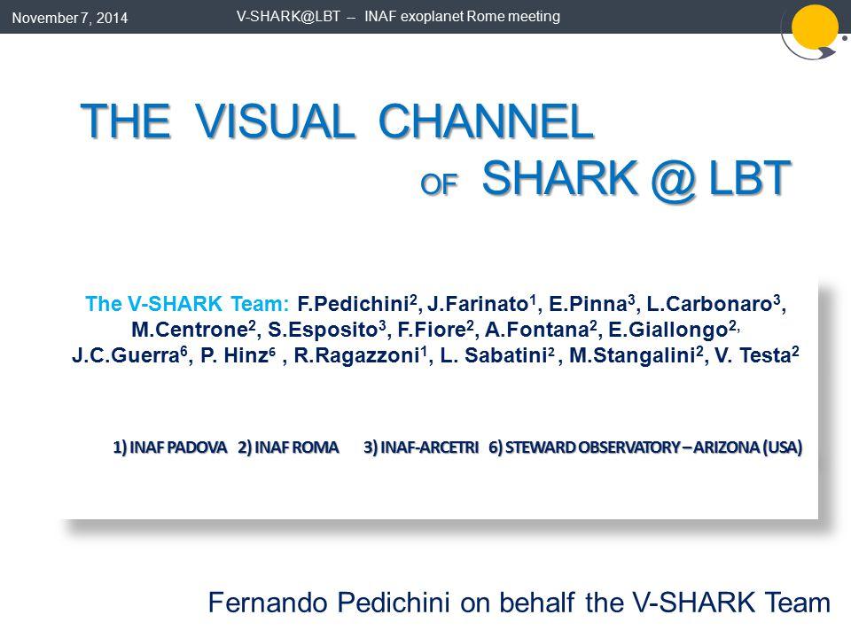 The V-SHARK Team: F.Pedichini 2, J.Farinato 1, E.Pinna 3, L.Carbonaro 3, M.Centrone 2, S.Esposito 3, F.Fiore 2, A.Fontana 2, E.Giallongo 2, J.C.Guerra 6, P.