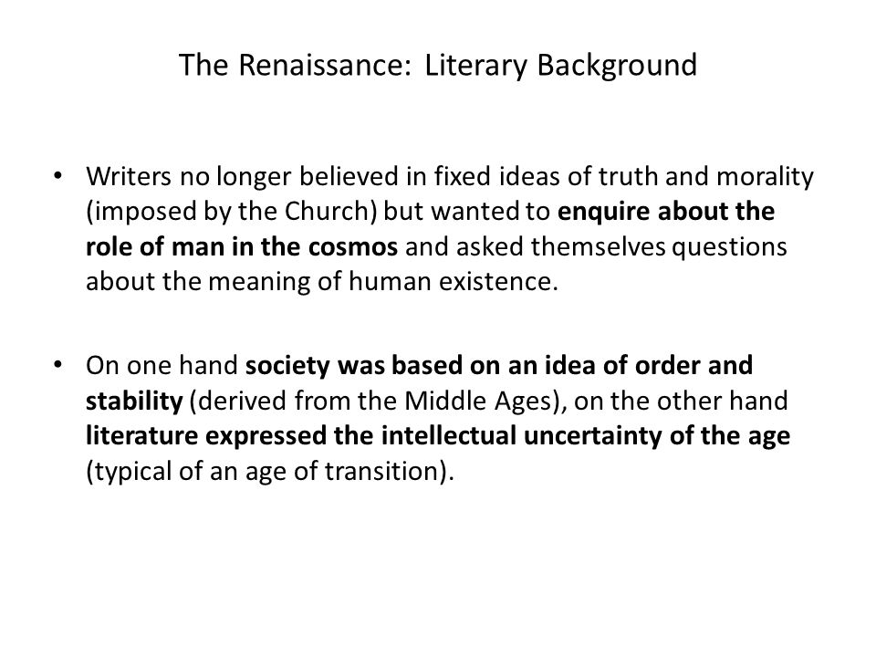 Renaissance Prose In the Renaissance there was no separation between different fields of knowledge (religion, philosophy, science, maths) Prose was mainly used for philosophical, scientific or religious essays and sermons.
