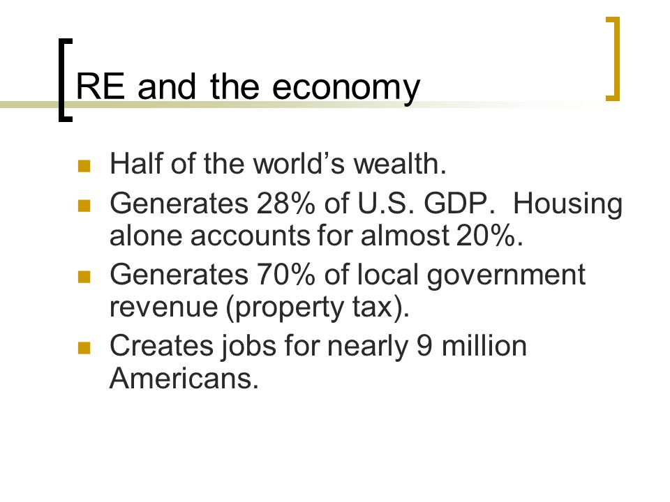 RE and the economy Half of the world's wealth.Generates 28% of U.S.