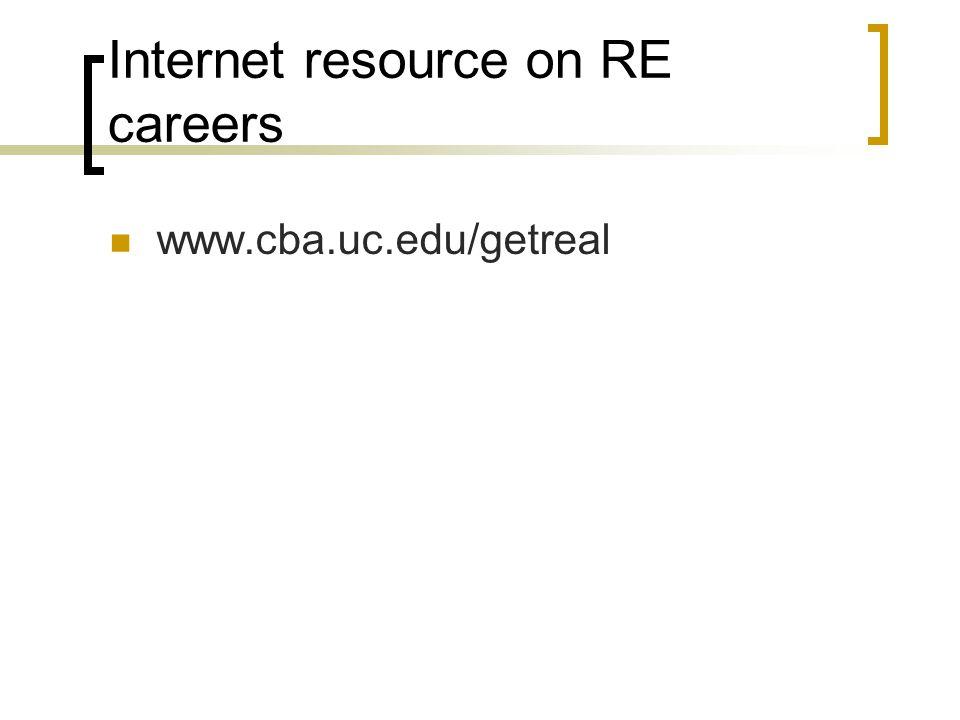 Internet resource on RE careers www.cba.uc.edu/getreal
