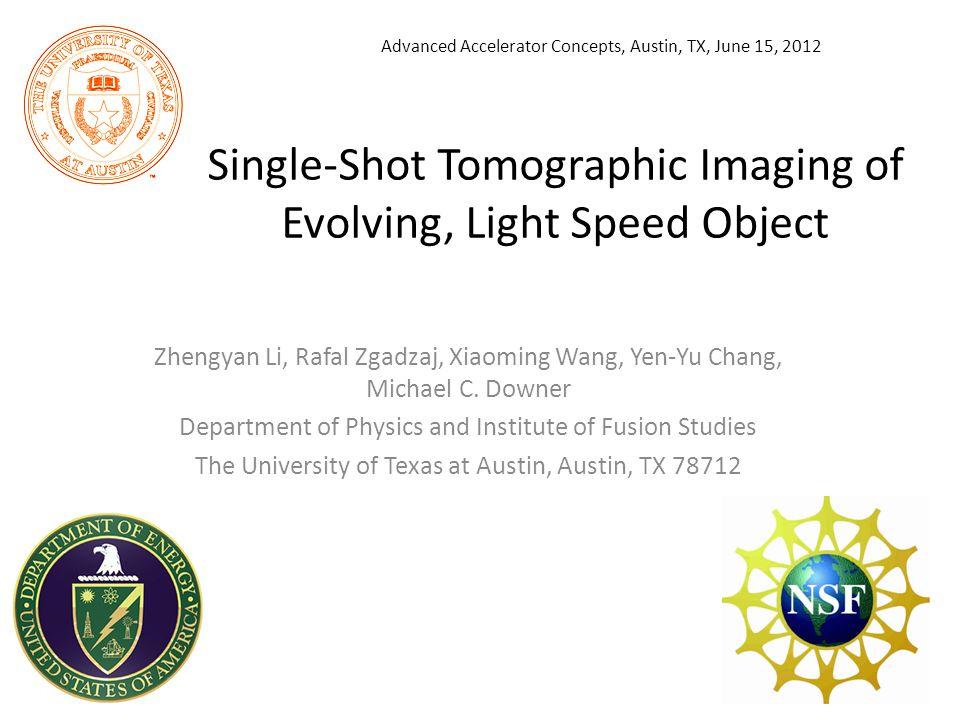 Single-Shot Tomographic Imaging of Evolving, Light Speed Object Zhengyan Li, Rafal Zgadzaj, Xiaoming Wang, Yen-Yu Chang, Michael C. Downer Department