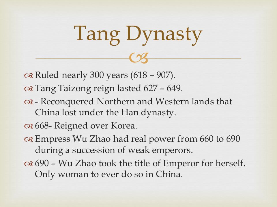   Ruled nearly 300 years (618 – 907).  Tang Taizong reign lasted 627 – 649.  - Reconquered Northern and Western lands that China lost under the Ha