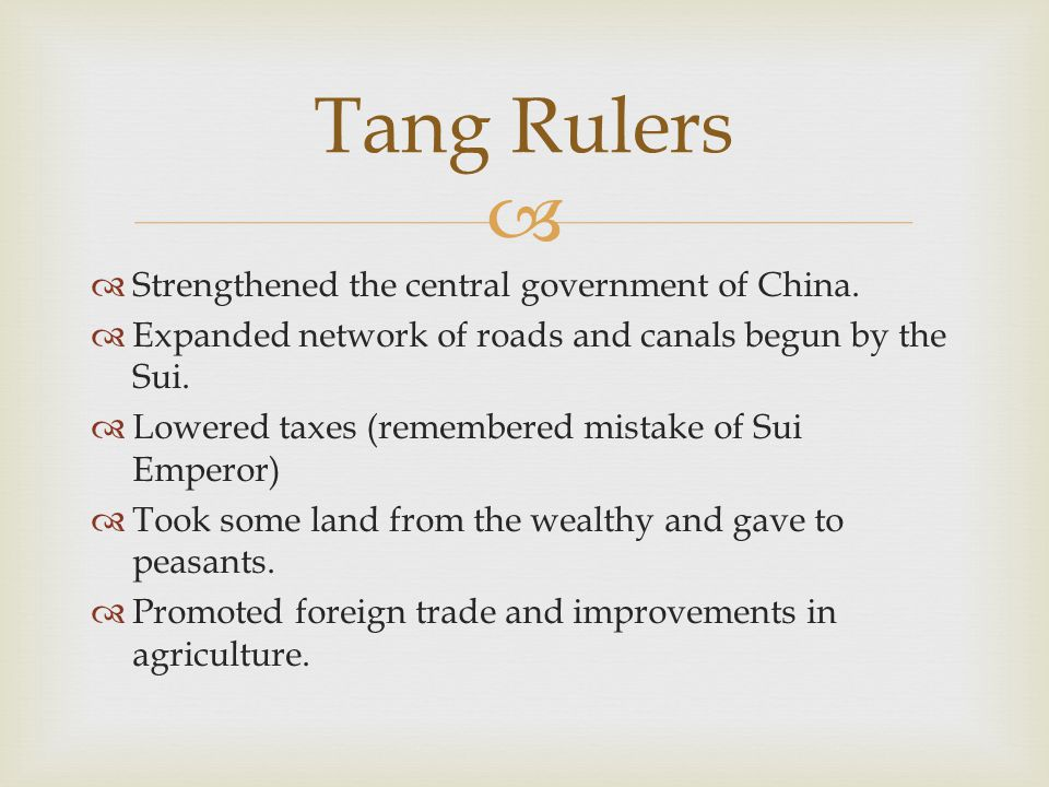   Strengthened the central government of China.  Expanded network of roads and canals begun by the Sui.  Lowered taxes (remembered mistake of Sui