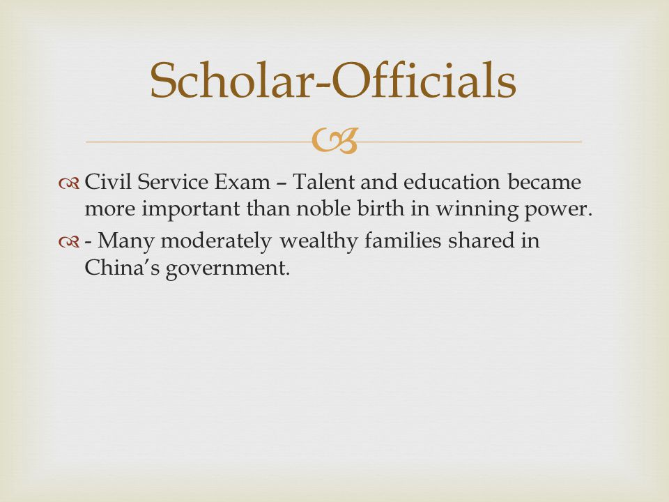  Civil Service Exam – Talent and education became more important than noble birth in winning power.