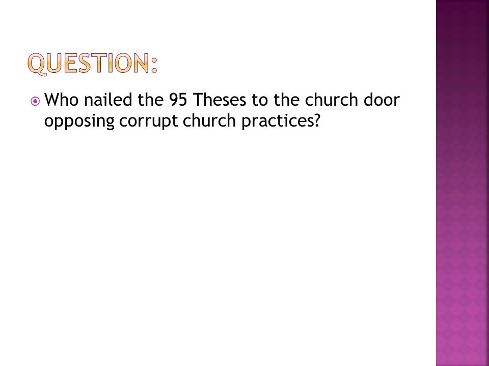  Who nailed the 95 Theses to the church door opposing corrupt church practices?