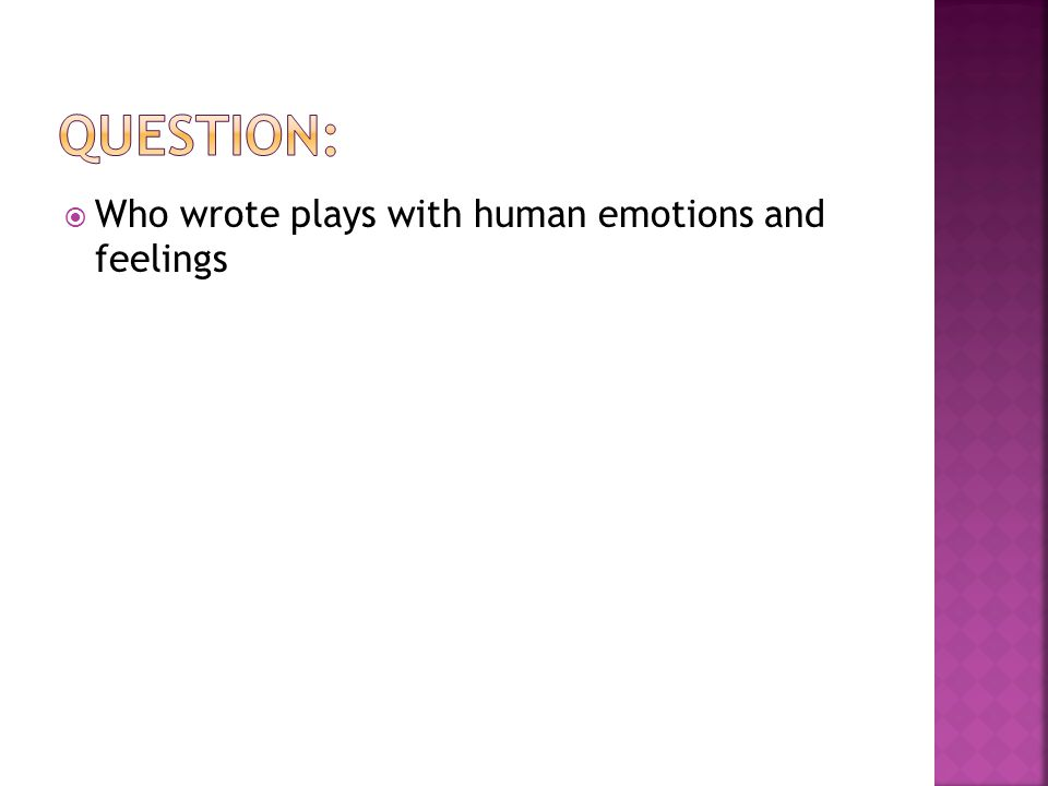  Who wrote plays with human emotions and feelings