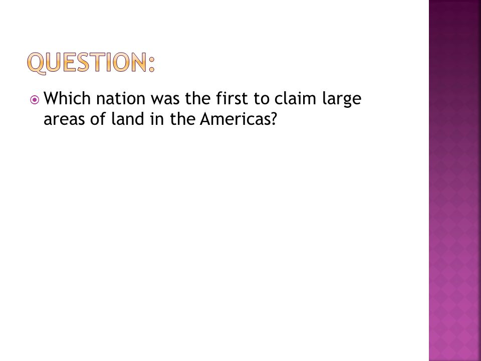  Which nation was the first to claim large areas of land in the Americas?