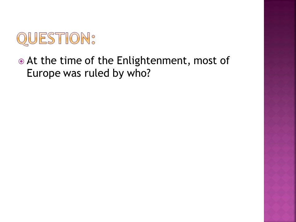  At the time of the Enlightenment, most of Europe was ruled by who?