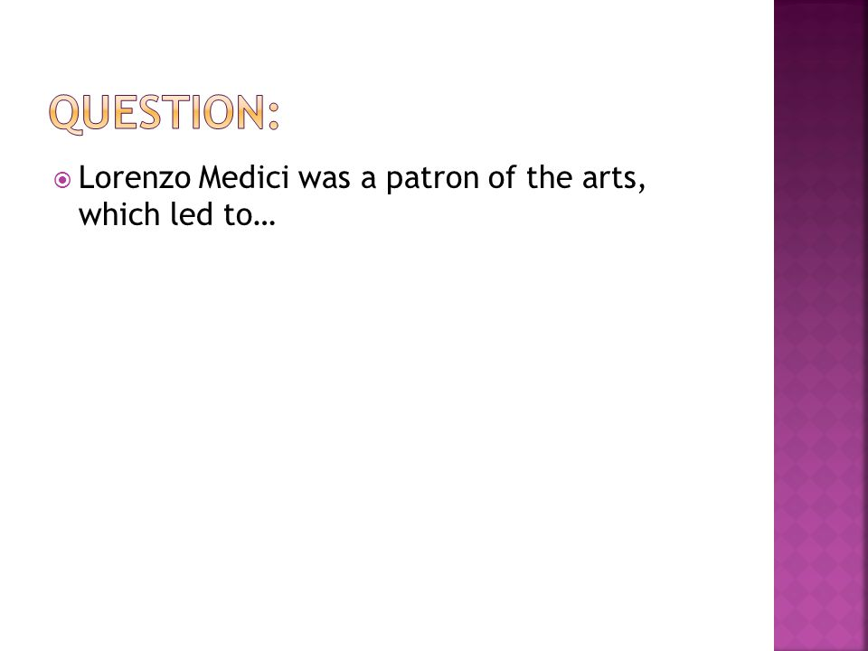  Lorenzo Medici was a patron of the arts, which led to…