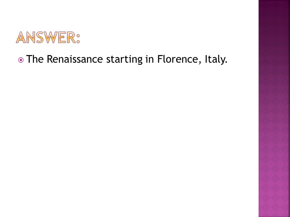  The Renaissance starting in Florence, Italy.