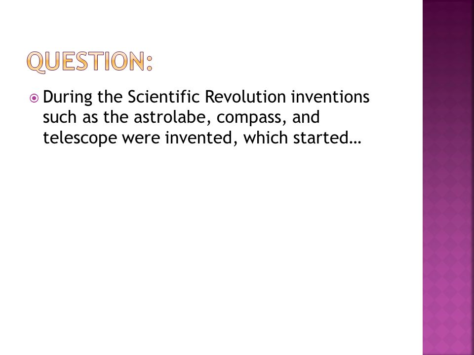  During the Scientific Revolution inventions such as the astrolabe, compass, and telescope were invented, which started…