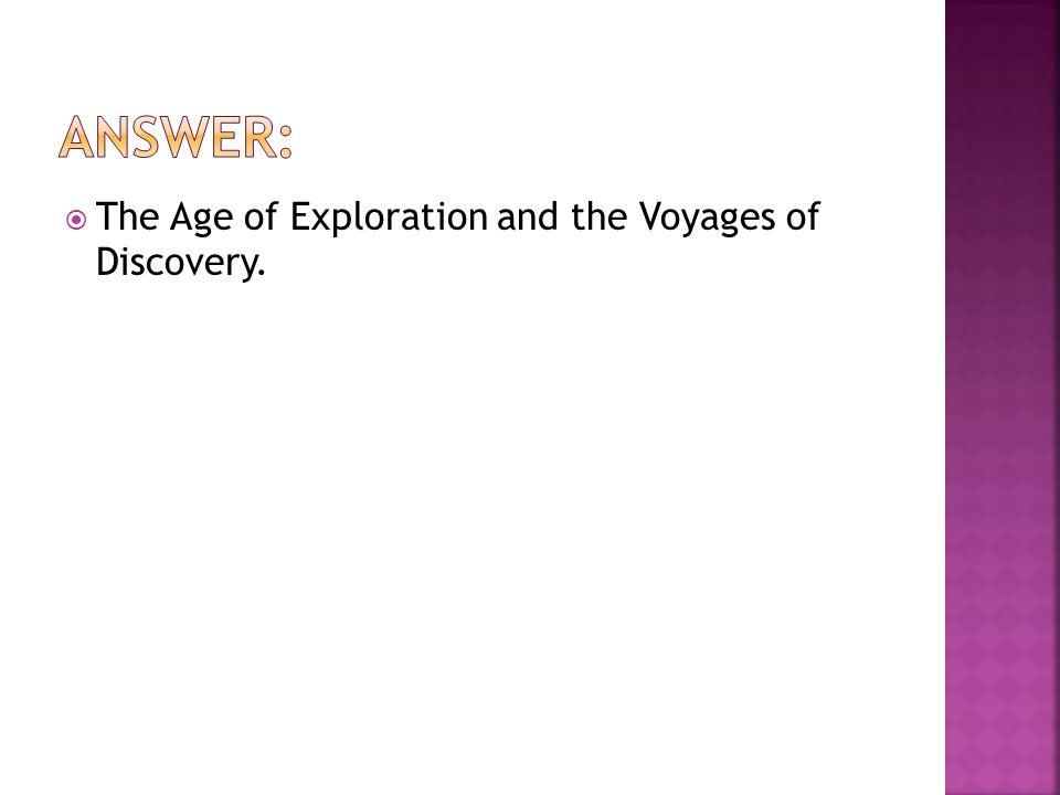  The Age of Exploration and the Voyages of Discovery.