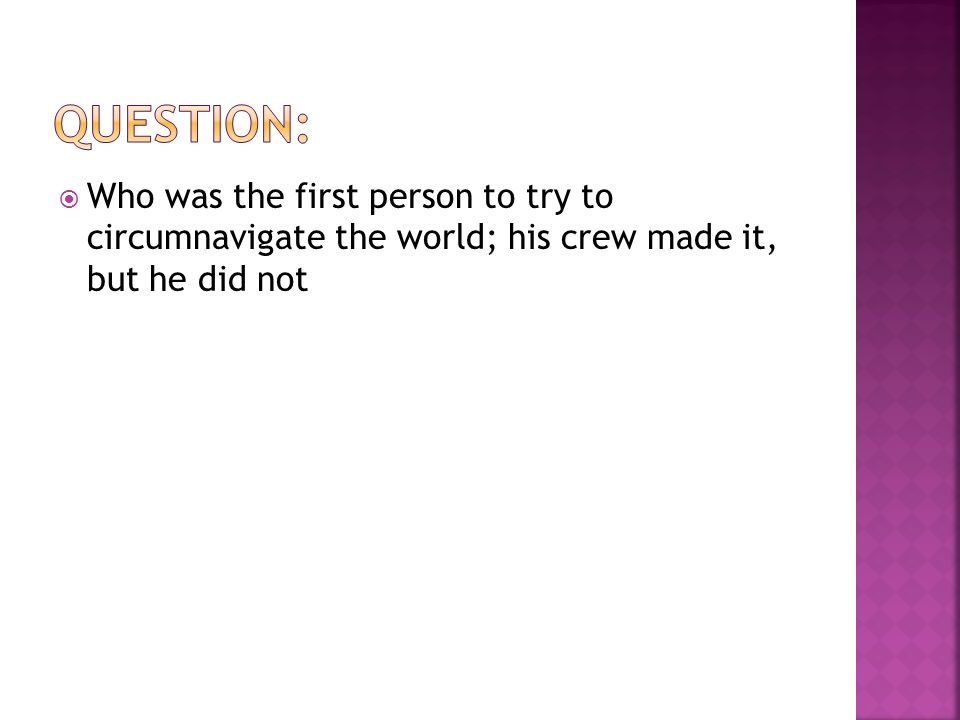  Who was the first person to try to circumnavigate the world; his crew made it, but he did not