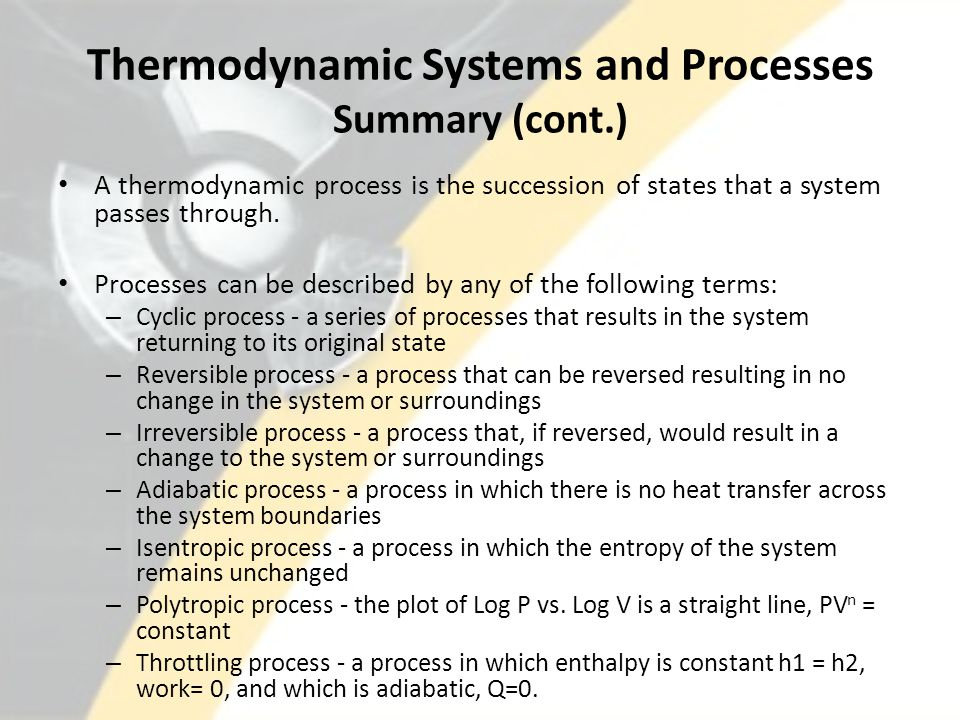 Thermodynamic Systems and Processes Summary (cont.) A thermodynamic process is the succession of states that a system passes through.