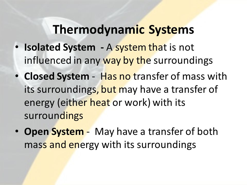 Thermodynamic Surroundings Everything external to the thermodynamic system Separated from the surroundings by the system boundaries.