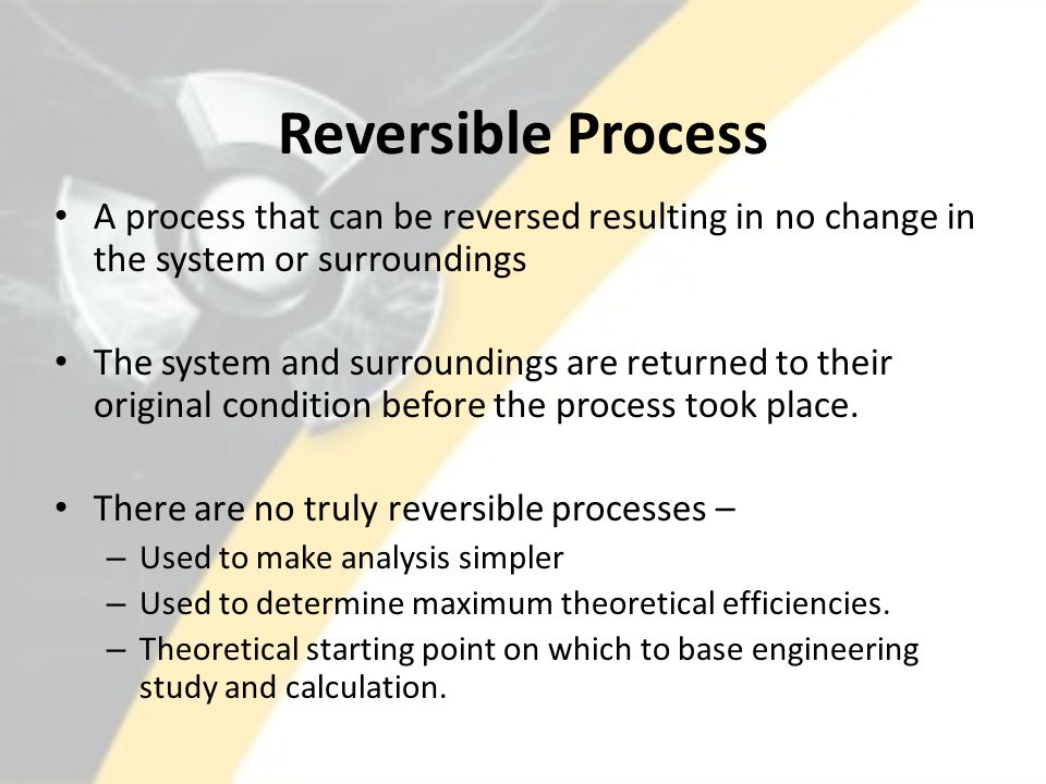 Reversible Process (cont.) Reversible process can be approximated using a series of small or infinitesimal steps.