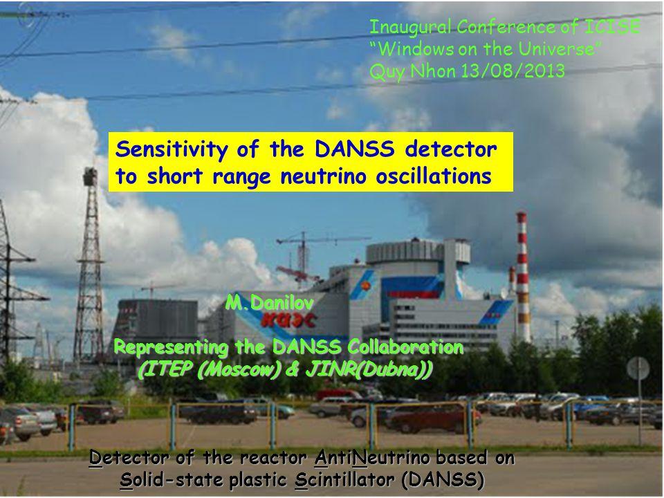 Detector of the reactor AntiNeutrino based on Solid-state plastic Scintillator (DANSS) M.Danilov M.Danilov Representing the DANSS Collaboration (ITEP