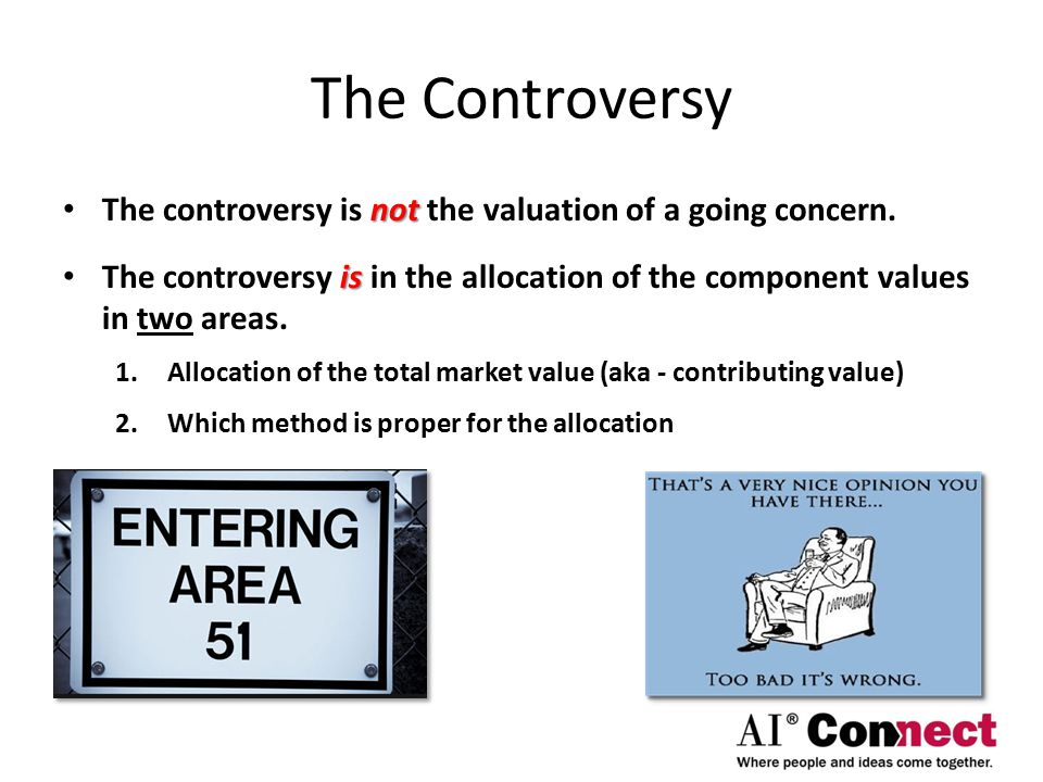 The Controversy not The controversy is not the valuation of a going concern.