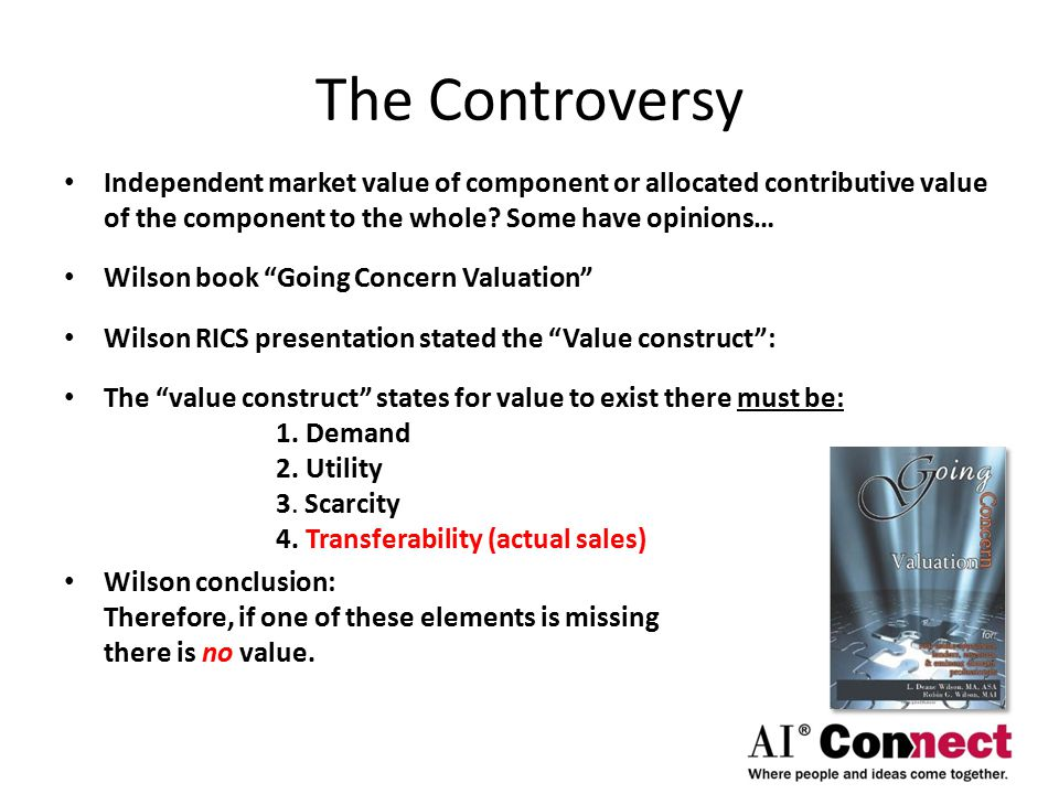 The Controversy Independent market value of component or allocated contributive value of the component to the whole.
