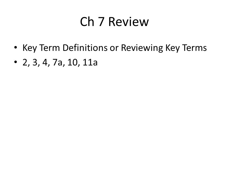 Ch 7 Review Key Term Definitions or Reviewing Key Terms 2, 3, 4, 7a, 10, 11a
