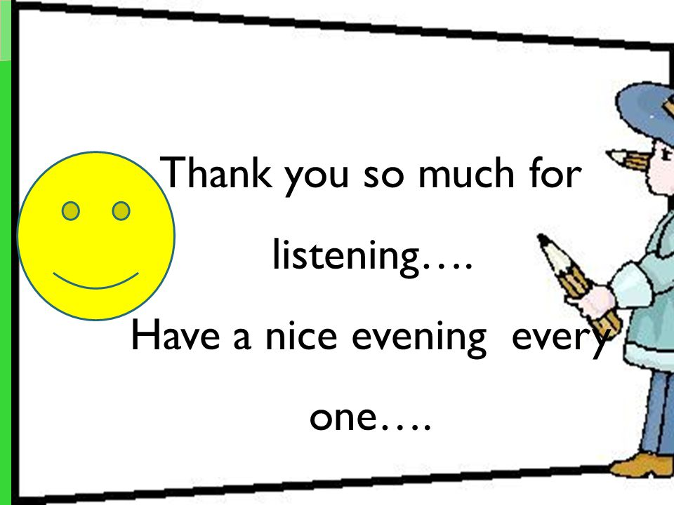 Thank you so much for listening…. Have a nice evening every one….